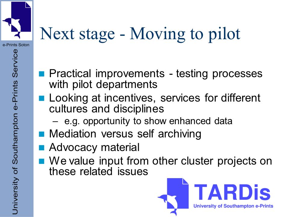 Next stage - Moving to pilot Practical improvements - testing processes with pilot departments Looking at incentives, services for different cultures and disciplines – e.g.