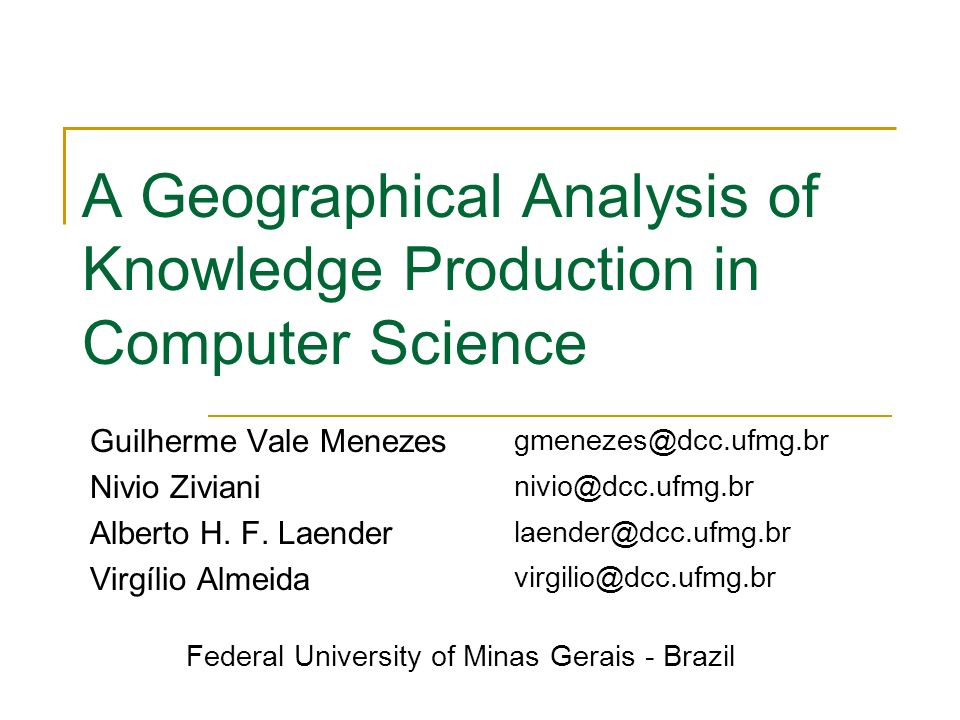 A Geographical Analysis of Knowledge Production in Computer Science Guilherme Vale Menezes Nivio Ziviani Alberto H.