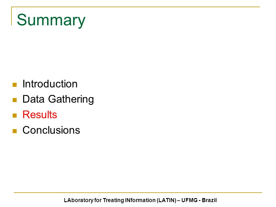 Summary Introduction Data Gathering Results Conclusions LAboratory for Treating INformation (LATIN) – UFMG - Brazil