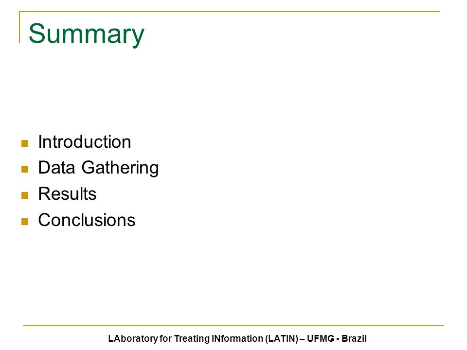 LAboratory for Treating INformation (LATIN) – UFMG - Brazil Summary Introduction Data Gathering Results Conclusions