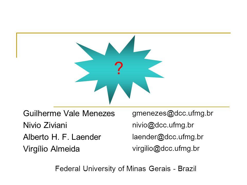 Guilherme Vale Menezes Nivio Ziviani Alberto H. F. Laender Virgílio Almeida gmenezes@dcc.ufmg.br nivio@dcc.ufmg.br laender@dcc.ufmg.br virgilio@dcc.uf