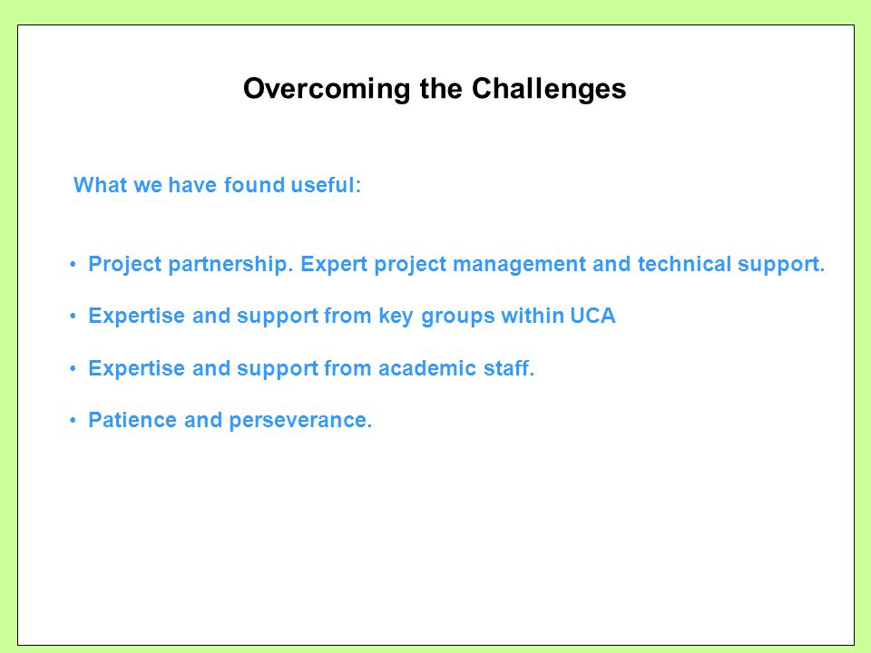 Overcoming the Challenges What we have found useful: Project partnership.