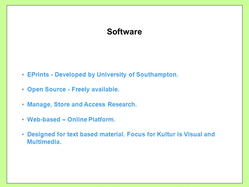 Software EPrints - Developed by University of Southampton. Open Source - Freely available. Manage, Store and Access Research. Web-based – Online Platf