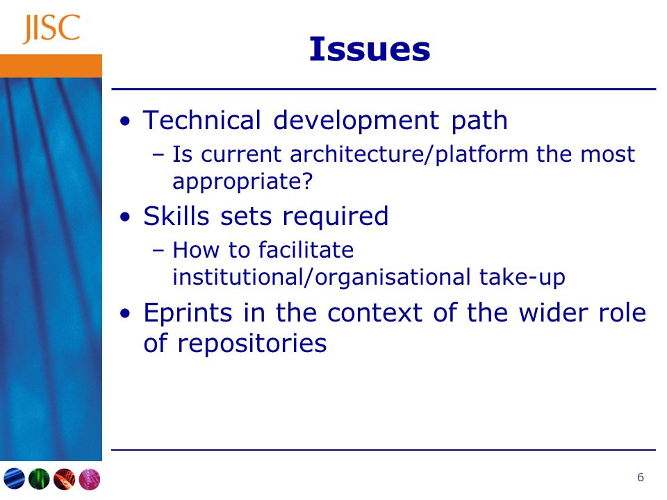 6 Issues Technical development path –Is current architecture/platform the most appropriate.
