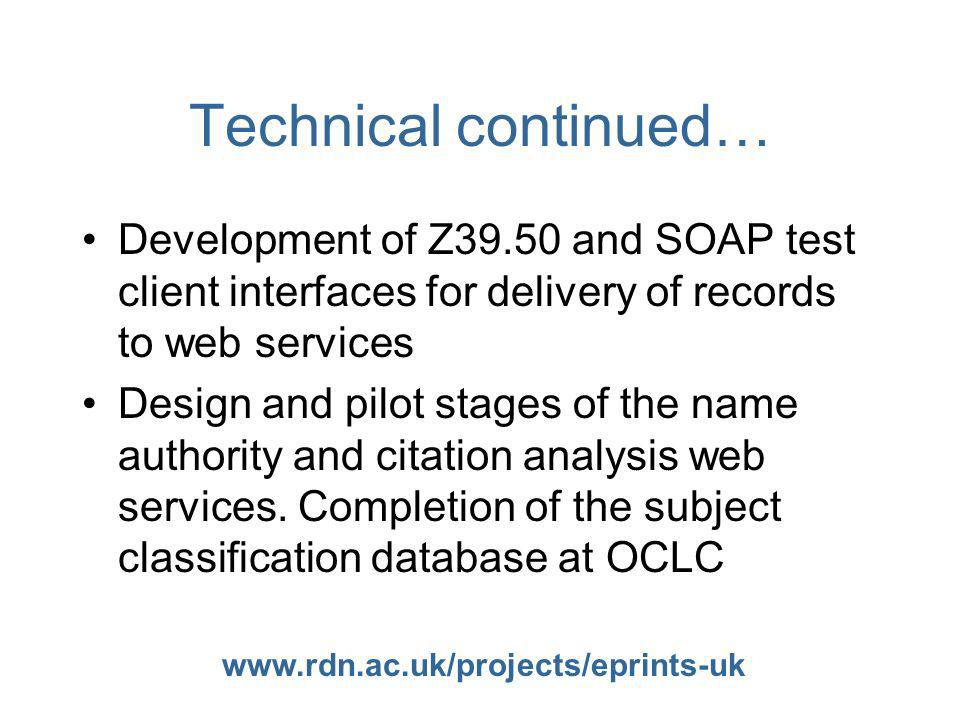 www.rdn.ac.uk/projects/eprints-uk Technical continued… Development of Z39.50 and SOAP test client interfaces for delivery of records to web services D