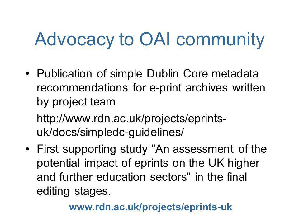 www.rdn.ac.uk/projects/eprints-uk Advocacy to OAI community Publication of simple Dublin Core metadata recommendations for e-print archives written by
