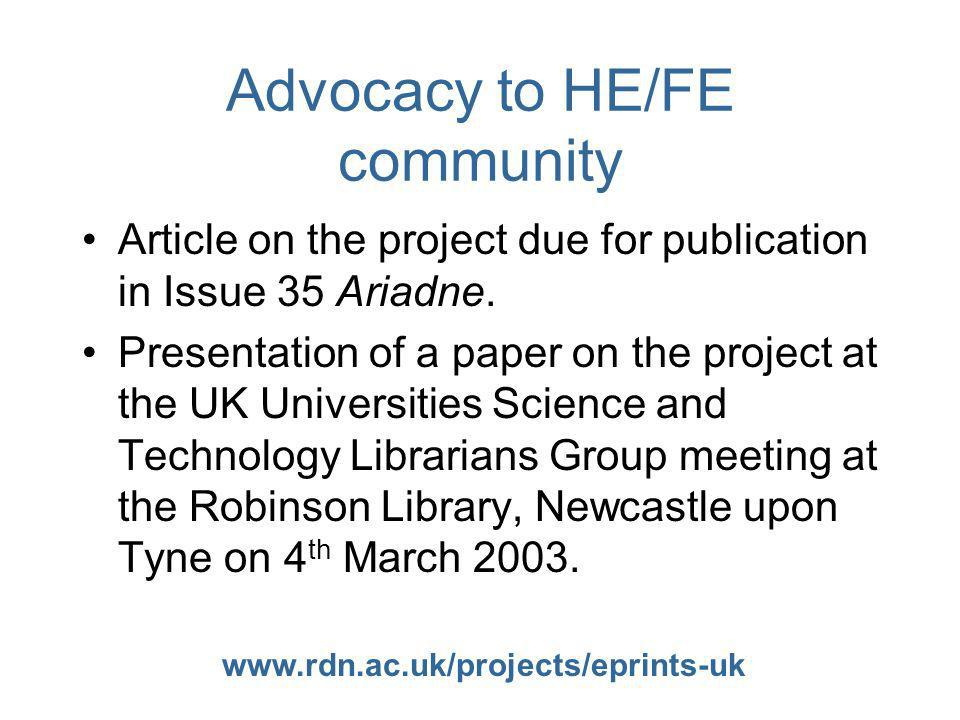 www.rdn.ac.uk/projects/eprints-uk Advocacy to HE/FE community Article on the project due for publication in Issue 35 Ariadne. Presentation of a paper