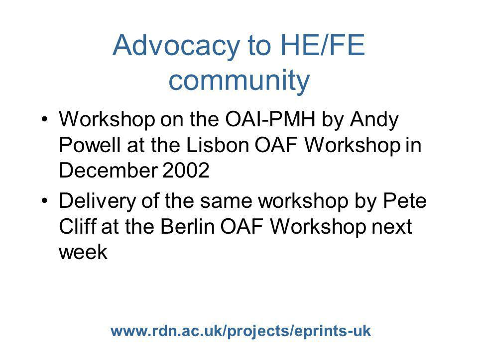 www.rdn.ac.uk/projects/eprints-uk Advocacy to HE/FE community Workshop on the OAI-PMH by Andy Powell at the Lisbon OAF Workshop in December 2002 Delivery of the same workshop by Pete Cliff at the Berlin OAF Workshop next week