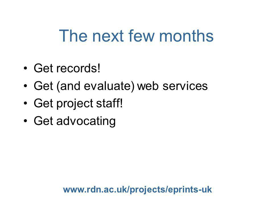 www.rdn.ac.uk/projects/eprints-uk The next few months Get records! Get (and evaluate) web services Get project staff! Get advocating