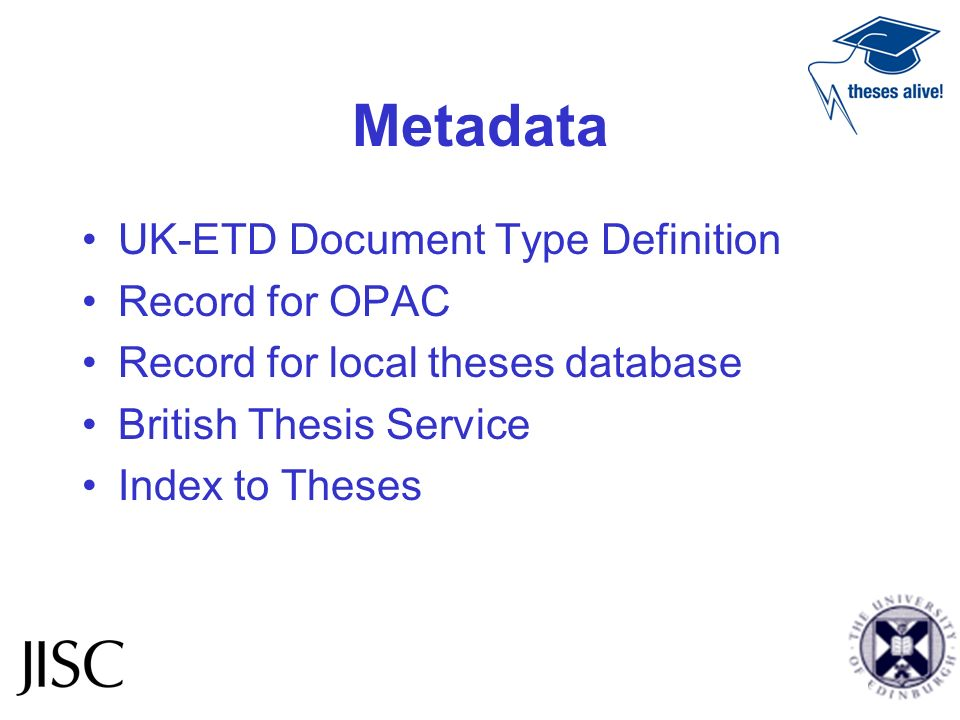 Metadata UK-ETD Document Type Definition Record for OPAC Record for local theses database British Thesis Service Index to Theses
