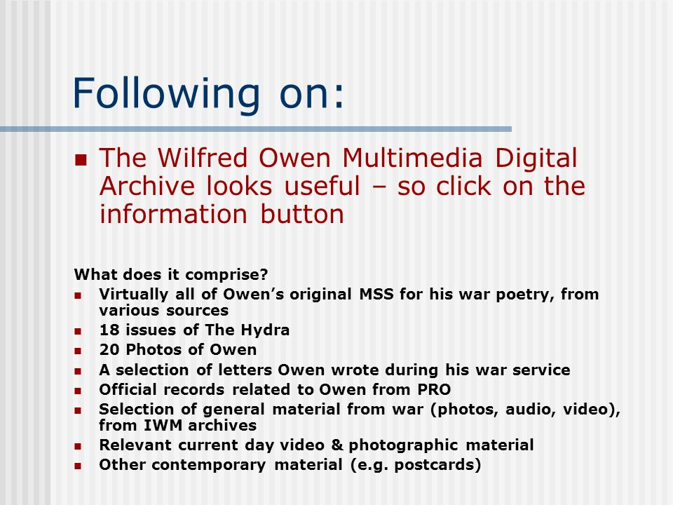 Following on: The Wilfred Owen Multimedia Digital Archive looks useful – so click on the information button What does it comprise.