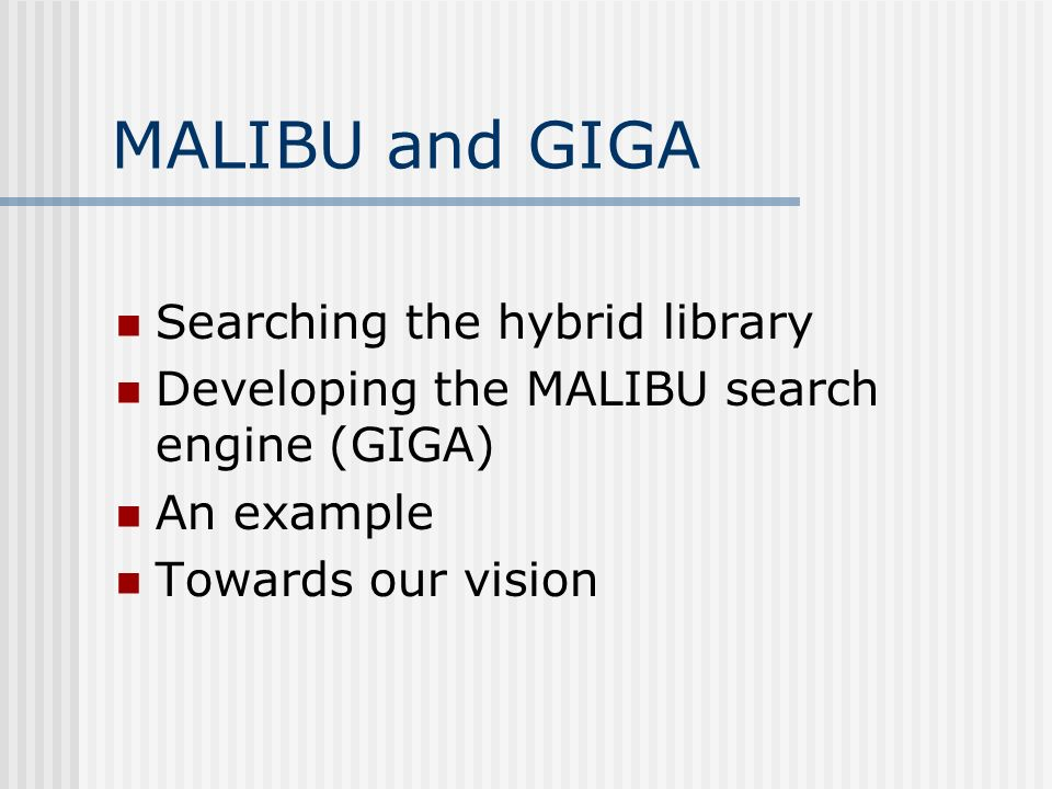 MALIBU and GIGA Searching the hybrid library Developing the MALIBU search engine (GIGA) An example Towards our vision