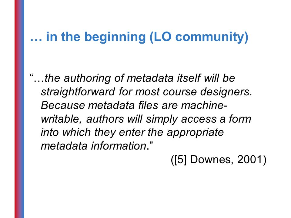 … in the beginning (LO community) …the authoring of metadata itself will be straightforward for most course designers.