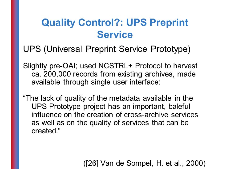 Quality Control : UPS Preprint Service UPS (Universal Preprint Service Prototype) Slightly pre-OAI; used NCSTRL+ Protocol to harvest ca.