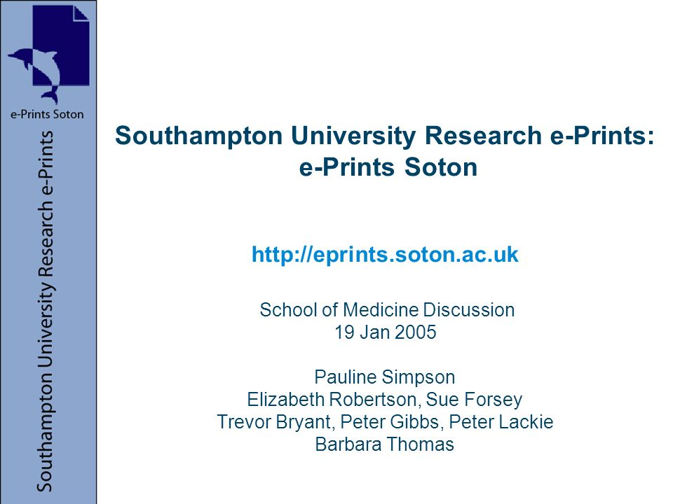 Southampton University Research e-Prints: e-Prints Soton http://eprints.soton.ac.uk School of Medicine Discussion 19 Jan 2005 Pauline Simpson Elizabeth Robertson, Sue Forsey Trevor Bryant, Peter Gibbs, Peter Lackie Barbara Thomas