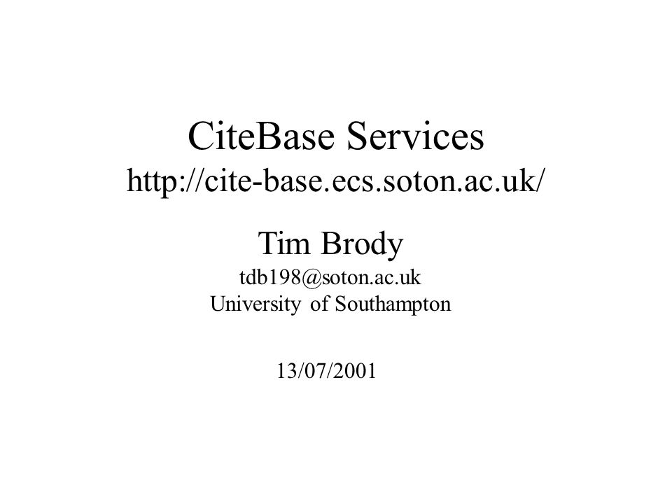 Tim Brody tdb198@soton.ac.uk University of Southampton CiteBase Services http://cite-base.ecs.soton.ac.uk/ 13/07/2001