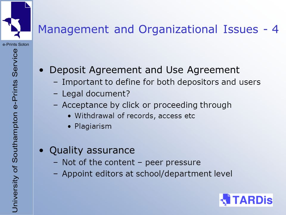Management and Organizational Issues - 4 Deposit Agreement and Use Agreement –Important to define for both depositors and users –Legal document.
