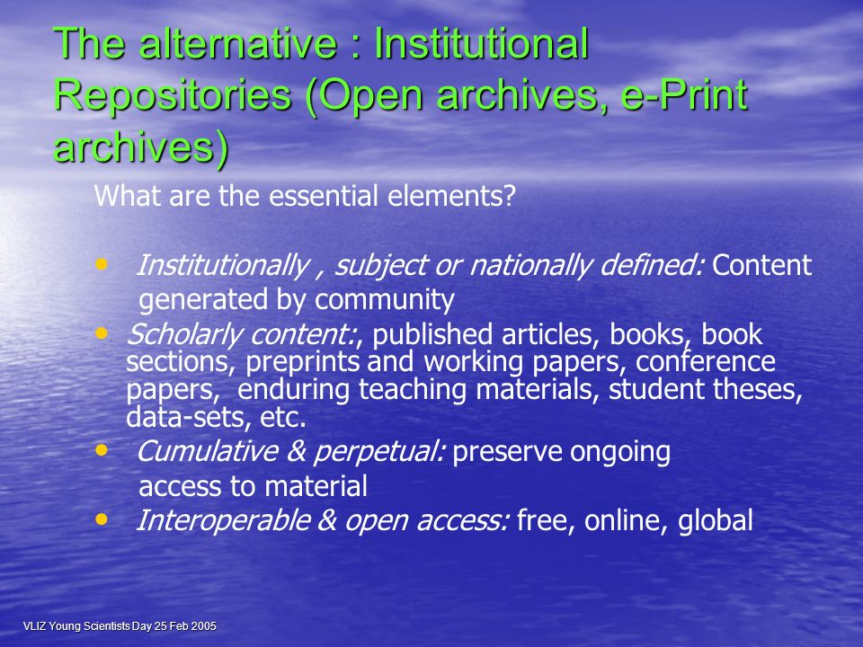 The alternative : Institutional Repositories (Open archives, e-Print archives) What are the essential elements.