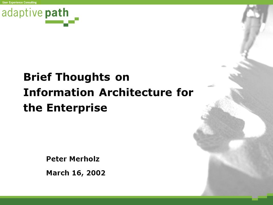 Brief Thoughts on Information Architecture for the Enterprise Peter Merholz March 16, 2002