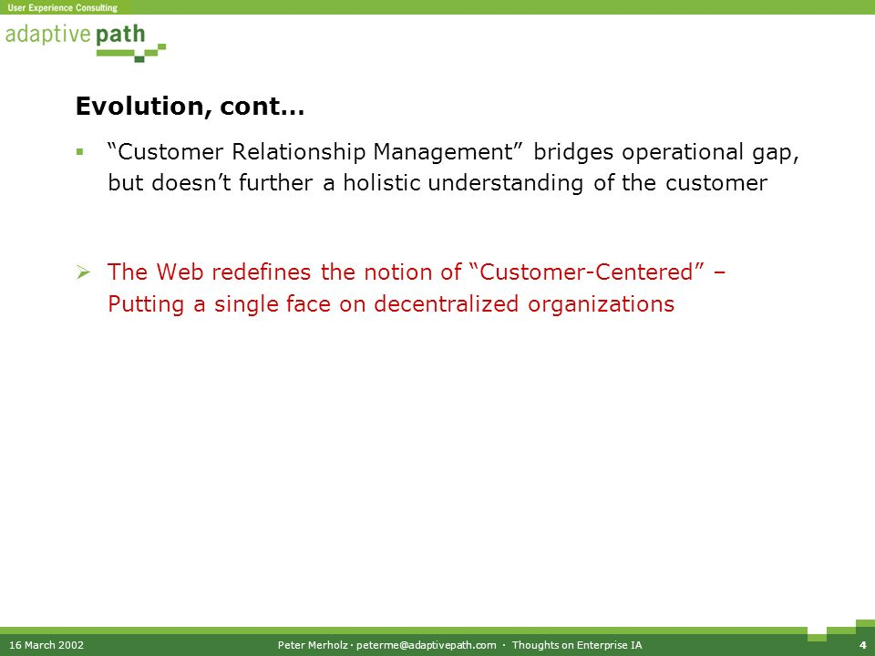 16 March 2002Peter Merholz · peterme@adaptivepath.com · Thoughts on Enterprise IA4 Evolution, cont… Customer Relationship Management bridges operation