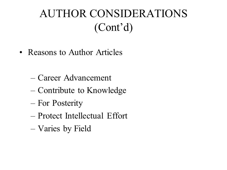 AUTHOR CONSIDERATIONS (Contd) Reasons to Author Articles –Career Advancement –Contribute to Knowledge –For Posterity –Protect Intellectual Effort –Var