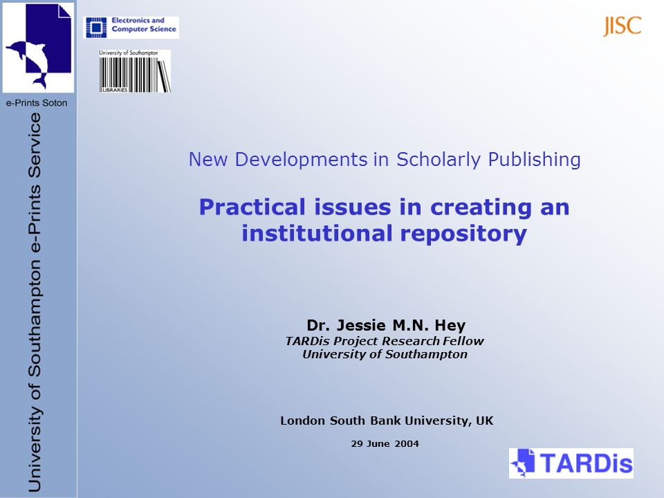 New Developments in Scholarly Publishing Practical issues in creating an institutional repository Dr.