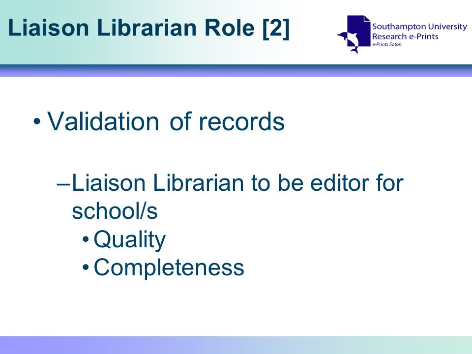 Liaison Librarian Role [2] Validation of records –Liaison Librarian to be editor for school/s Quality Completeness
