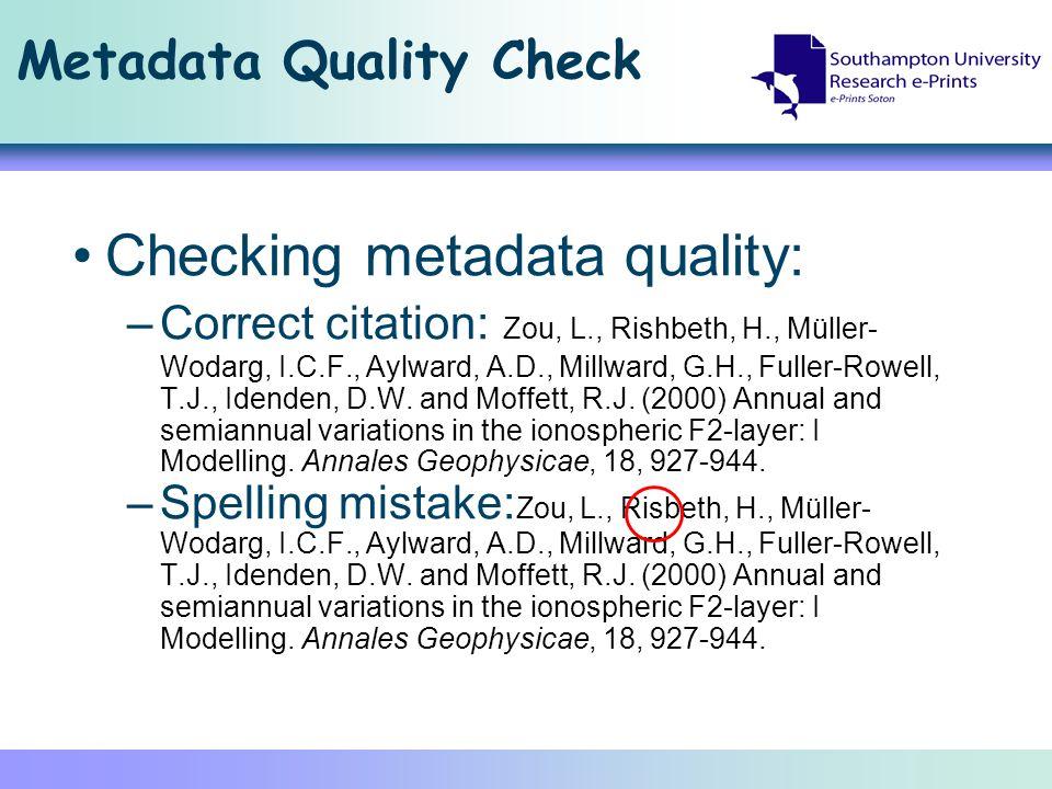 Metadata Quality Check Checking metadata quality: –Correct citation: Zou, L., Rishbeth, H., Müller- Wodarg, I.C.F., Aylward, A.D., Millward, G.H., Fuller-Rowell, T.J., Idenden, D.W.