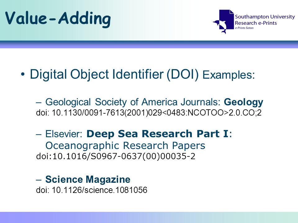 Value-Adding Digital Object Identifier (DOI) Examples: –Geological Society of America Journals: Geology doi: 10.1130/0091-7613(2001)029 2.0.CO;2 –Else