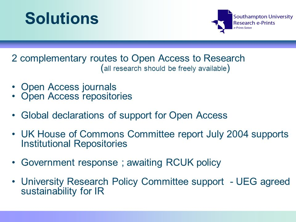 Solutions 2 complementary routes to Open Access to Research ( all research should be freely available ) Open Access journals Open Access repositories