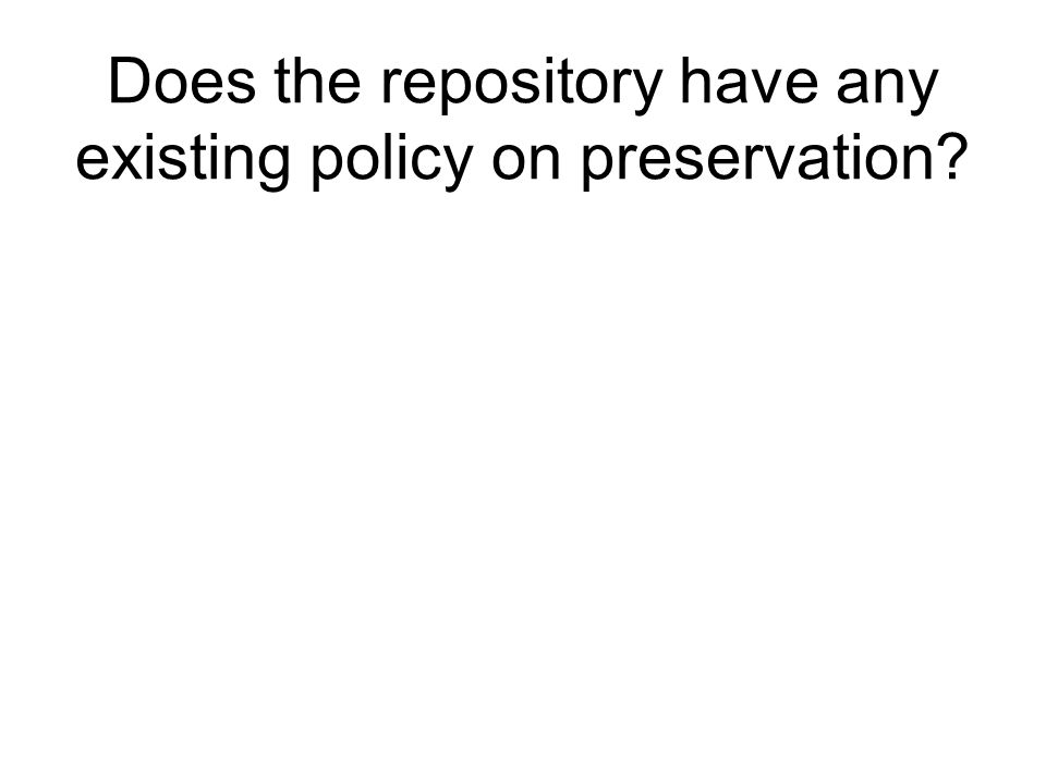 Does the repository have any existing policy on preservation?