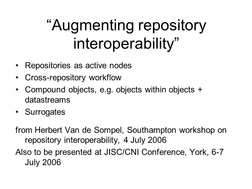 Augmenting repository interoperability Repositories as active nodes Cross-repository workflow Compound objects, e.g. objects within objects + datastre