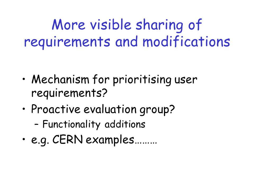 More visible sharing of requirements and modifications Mechanism for prioritising user requirements.