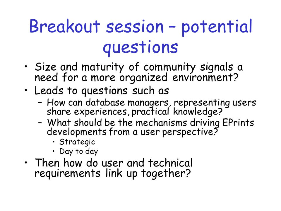 Breakout session – potential questions Size and maturity of community signals a need for a more organized environment? Leads to questions such as –How