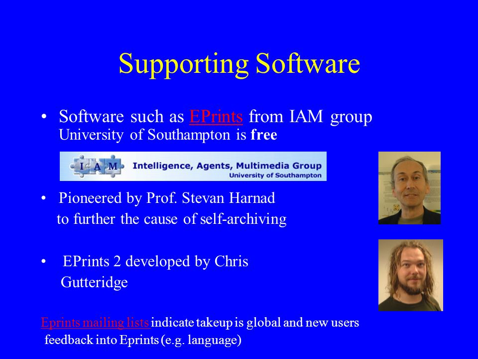Supporting Software Software such as EPrints from IAM group University of Southampton is freeEPrints Pioneered by Prof.