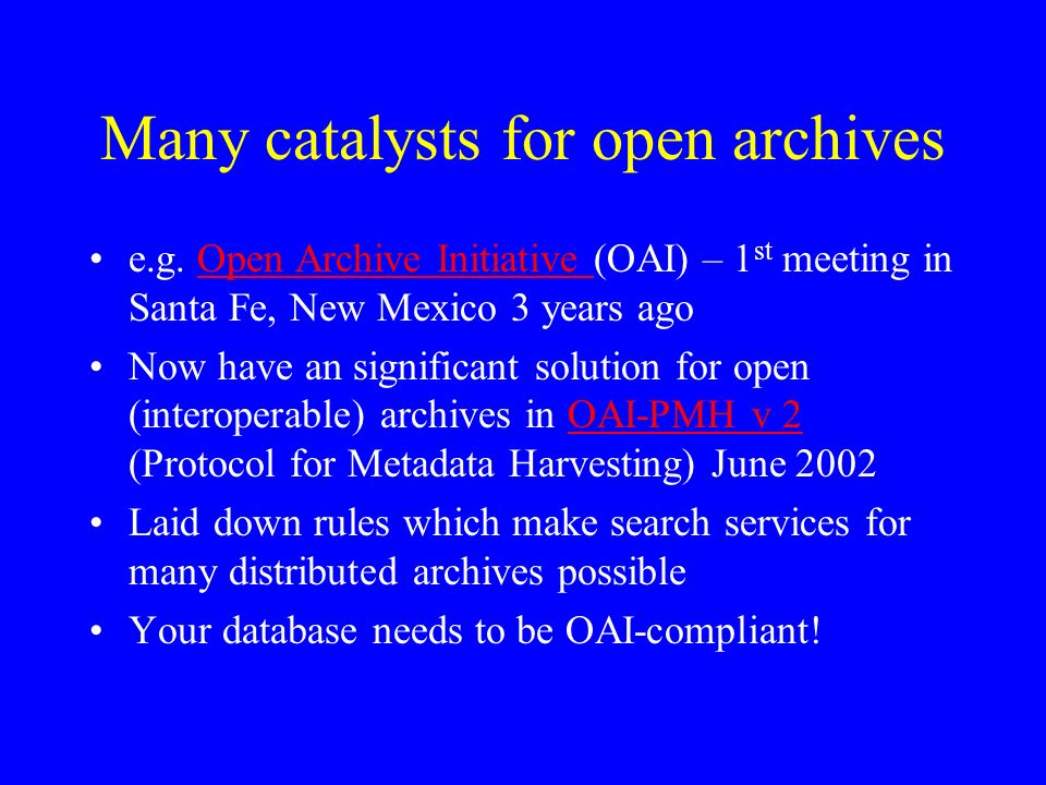 Many catalysts for open archives e.g.