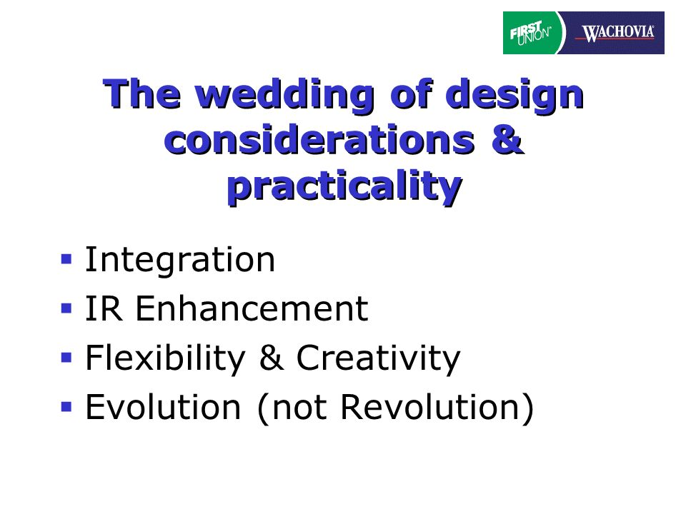 The wedding of design considerations & practicality Integration IR Enhancement Flexibility & Creativity Evolution (not Revolution)