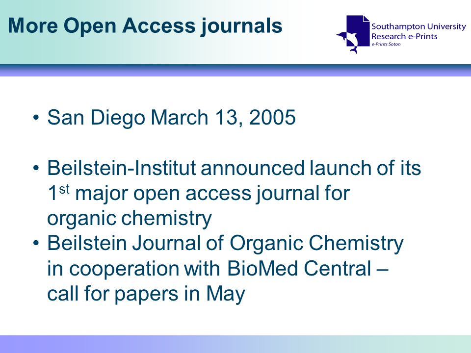 More Open Access journals San Diego March 13, 2005 Beilstein-Institut announced launch of its 1 st major open access journal for organic chemistry Beilstein Journal of Organic Chemistry in cooperation with BioMed Central – call for papers in May