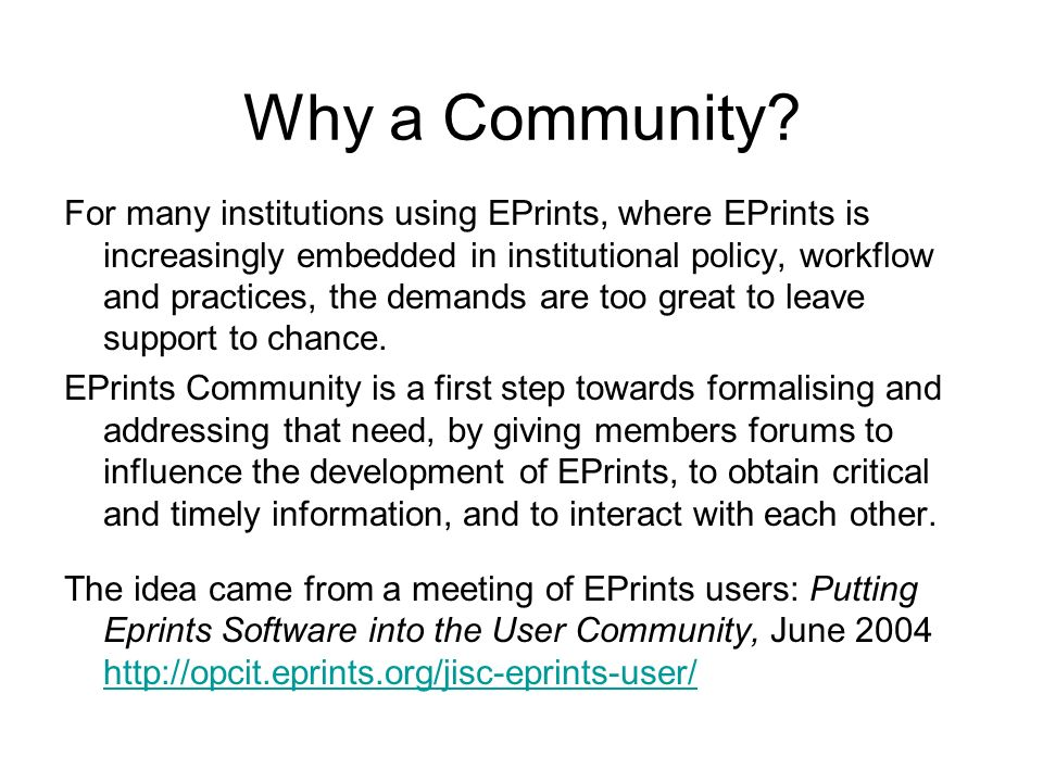 The three Is Influence: on EPrints development Information: that affects repositories Interact: sharing ideas, experience with other Community members