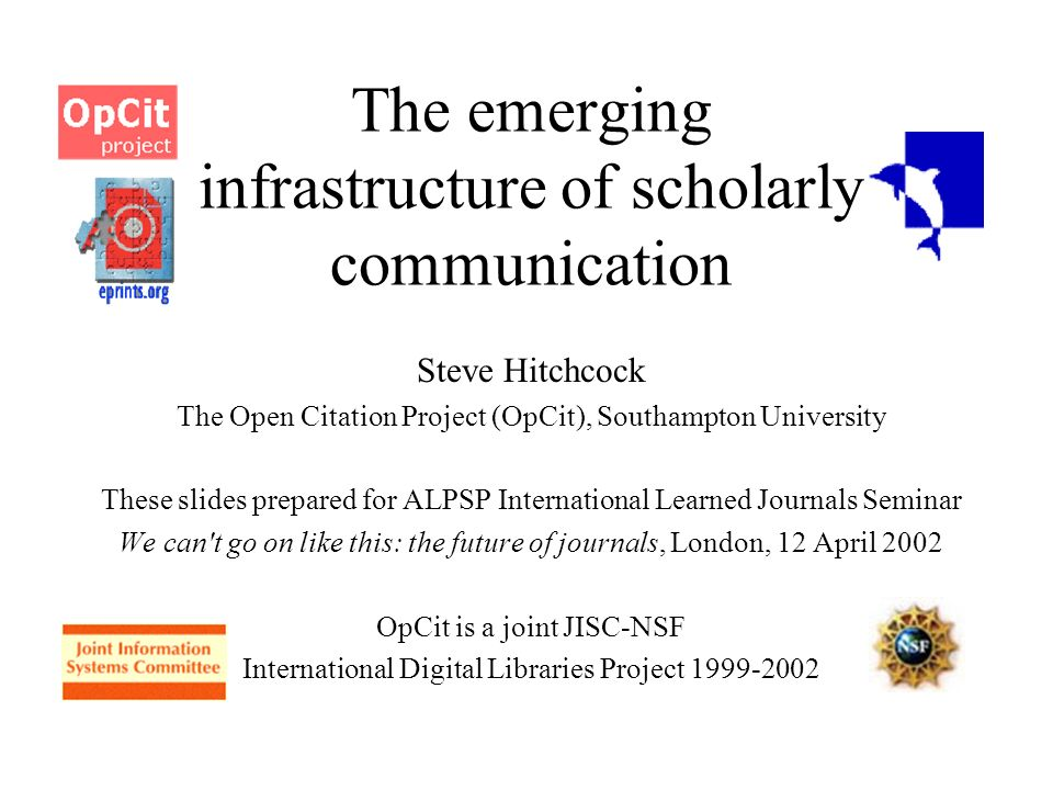 Emerging infrastructure: the hypothesis … Scholarly electronic information will be seamless and integrated