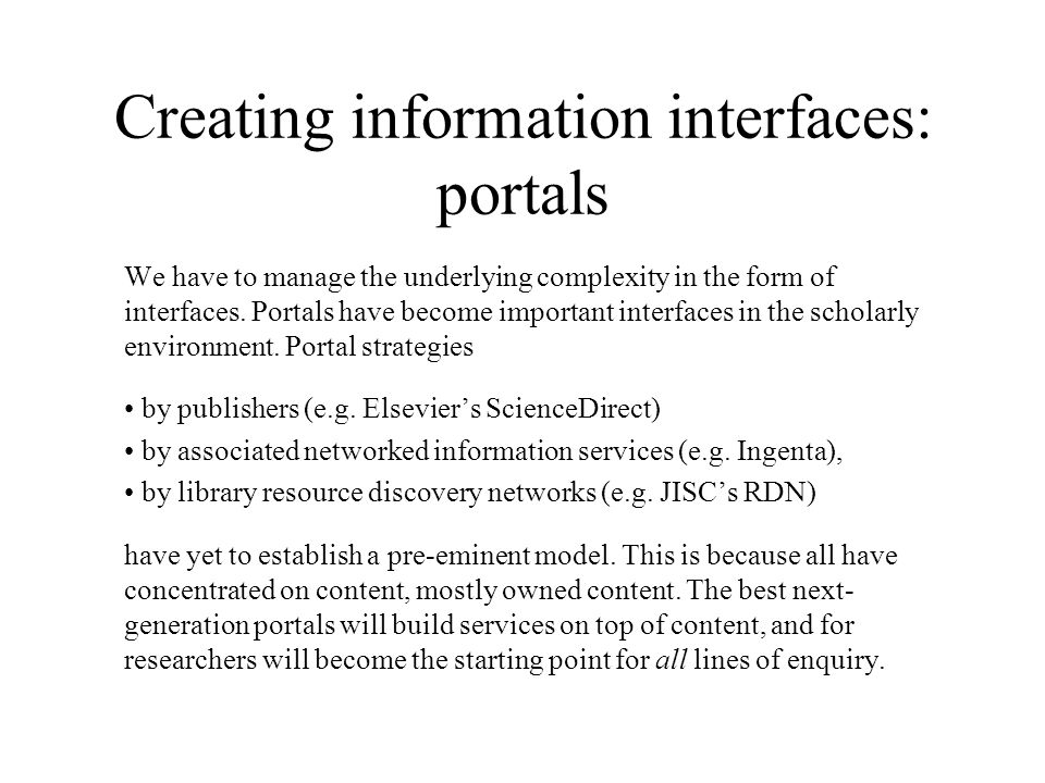 Creating information interfaces: portals We have to manage the underlying complexity in the form of interfaces.