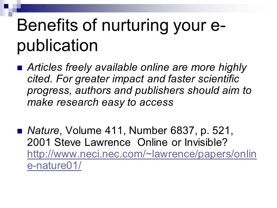 Benefits of nurturing your e- publication Articles freely available online are more highly cited.