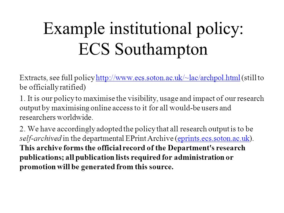 Example institutional policy: ECS Southampton Extracts, see full policy http://www.ecs.soton.ac.uk/~lac/archpol.html (still to be officially ratified)