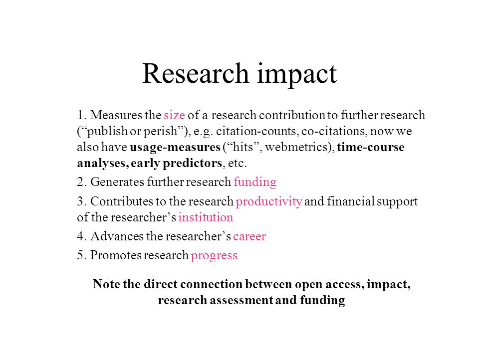 Research impact 1. Measures the size of a research contribution to further research (publish or perish), e.g. citation-counts, co-citations, now we al
