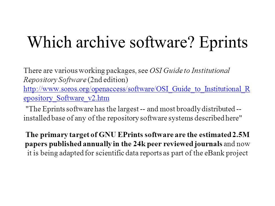Which archive software? Eprints There are various working packages, see OSI Guide to Institutional Repository Software (2nd edition) http://www.soros.