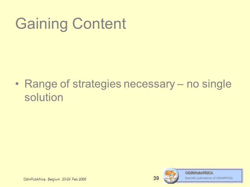 OdinPubAfrica, Belgium 23-24 Feb 2005 39 Gaining Content Range of strategies necessary – no single solution