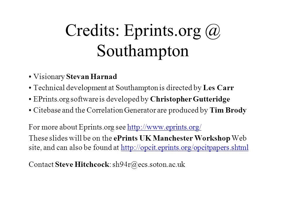Credits: Eprints.org @ Southampton Visionary Stevan Harnad Technical development at Southampton is directed by Les Carr EPrints.org software is develo