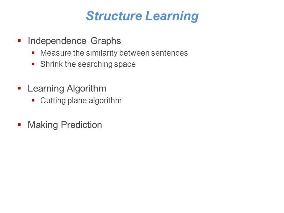 Structure Learning Independence Graphs Measure the similarity between sentences Shrink the searching space Learning Algorithm Cutting plane algorithm Making Prediction