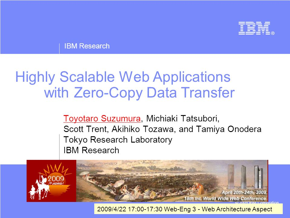 IBM Research © 2009 IBM Corporation 12 Proposed Approach HTTP Server PHP Runtime Kernel Space User Space socket Buffer PHP App header_processing(); echo file_get_contents(fileA); footer_processing(); File FastCGI File System Buffer File URI X-ZeroCopy X-ZeroCopy Handling sendfile