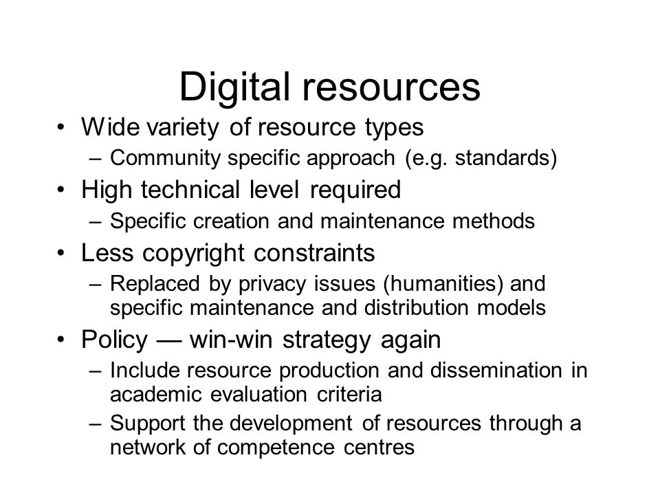 Digital resources Wide variety of resource types –Community specific approach (e.g.